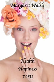 Health Happiness You ebook by Margaret Walsh