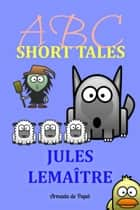 ABC Short Tales ebook by Jules Lemaître