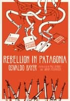Rebellion in Patagonia ebook by Osvaldo Bayer,Paul Sharkey,Joshua Neuhouser