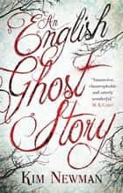 An English Ghost Story ebook by Kim Newman