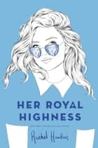 Her Royal Highness ebook by Rachel Hawkins