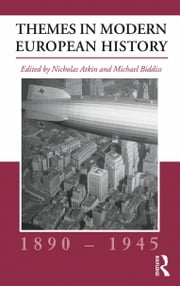 Themes in Modern European History, 1890-1945 ebook by Atkin, Nicholas