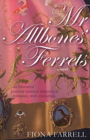 Mr. Allbones' Ferrets ebook by Fiona Farrell