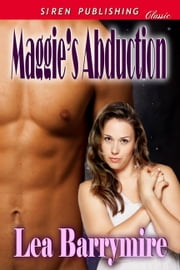 Maggie's Abduction ebook by Lea Barrymire