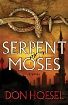 Serpent of Moses (A Jack Hawthorne Adventure Book #2) ebook by Don Hoesel