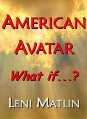American Avatar: What if...? ebook by Leni Matlin