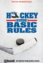 Ice Hockey Guide: Basic Rules ebook by Steve Robertson
