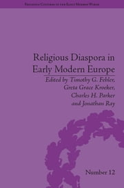 Religious Diaspora in Early Modern Europe - Strategies of Exile ebook by Timothy G. Fehler,Greta Grace Kroeker,Charles H. Parker,Jonathan Ray