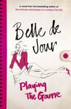 Playing the Game ebook by Belle de Jour
