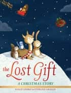 The Lost Gift - A Christmas Story ebook by Kallie George, Stephanie Graegin