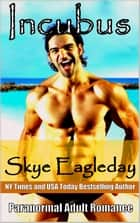 Incubus Paranormal Adult Romance ebook by Skye Eagleday
