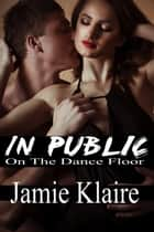 In Public: On The Dance Floor ebook by Jamie Klaire
