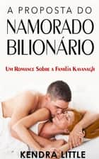 A Proposta do Namorado Bilionário ebook by Kendra Little