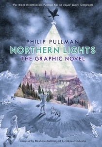 Northern Lights - The Graphic Novel ebook by Philip Pullman, Stéphane Melchior, Clément Oubrerie