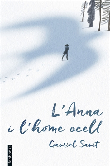 L'Anna i l'home ocell eBook by Gavriel Savit