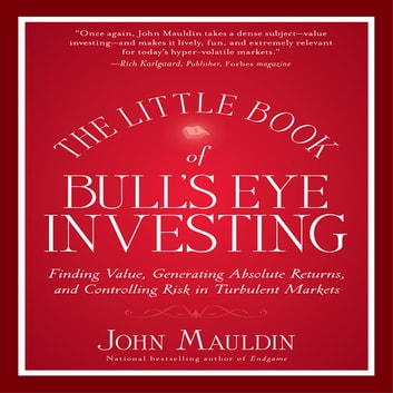 The Little Book of Bull's Eye Investing - Finding Value, Generating Absolute Returns, and Controlling Risk in Turbulent Markets audiobook by John Mauldin