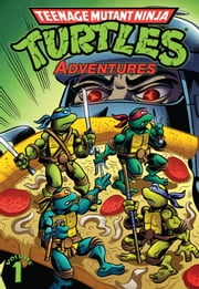Teenage Mutant Ninja Turtles: Adventures Vol. 1 ebook by Garcia,Dave; Mitchroney,Beth; Mitchroney,Ken; Marx,Christy; Wise,David; Parr,Larry; Garcia,Dave; Mitchroney,Ken; Lavigne,Steve