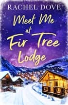 Meet Me at Fir Tree Lodge ebook by Rachel Dove