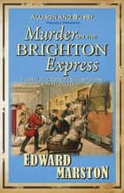 Murder on the Brighton Express - The bestselling Victorian mystery series ebook by Edward Marston