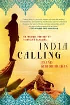 India Calling - An Intimate Portrait of a Nation's Remaking ebook by Anand Giridharadas