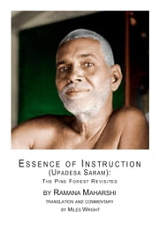 Essence of Instruction (Upadesa Saram) - The Pine Forest Revisited ebook by Ramana Maharshi,Gabriele Ebert,Miles Wright