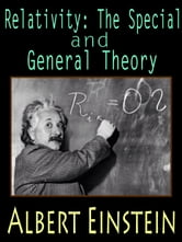 Relativity: The Special and General Theory with FREE Audiobook link+Author's Biography+Active TOC - The Explanation of Einstein's Famous Theory-Relativity ebook by Albert Einstein