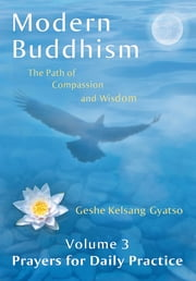 Modern Buddhism: The Path of Compassion and Wisdom ebook by Geshe Kelsang Gyatso