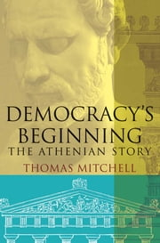 Democracy's Beginning - The Athenian Story ebook by Thomas N. Mitchell