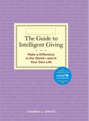 The Guide to Intelligent Giving: Make a Difference in the World--and in Your Own Life ebook by Joanna L Krotz