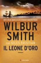 Il leone d'oro - Il ciclo dei Courteney eBook by Wilbur Smith, Giles Kristian