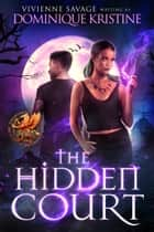 The Hidden Court ebook by Vivienne Savage, Dominique Kristine
