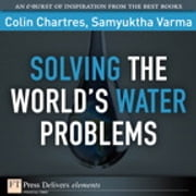Solving the World's Water Problems ebook by Colin Chartres