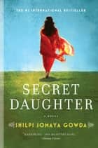 Secret Daughter - A Novel eBook by Shilpi Somaya Gowda