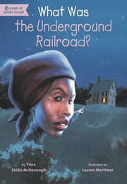 What Was the Underground Railroad? ebook by Yona Zeldis McDonough,Lauren Mortimer,James Bennett