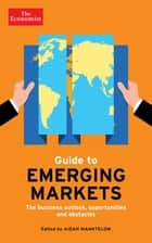 The Economist Guide to Emerging Markets - The business outlook, opportunities and obstacles ebook by Aidan Manktelow