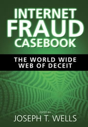 Internet Fraud Casebook - The World Wide Web of Deceit ebook by Joseph T. Wells
