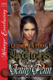 Legend of the Feral 1: Shadow Lovers ebook by Jenny Penn