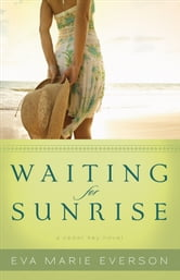 Waiting for Sunrise: A Cedar Key Novel - A Cedar Key Novel ebook by Eva Marie Everson