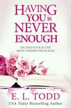 Having You Is Never Enough - Forever and Ever, #4 ebook by E. L. Todd