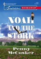 Noah And The Stork (Mills & Boon American Romance) ebook by Penny McCusker