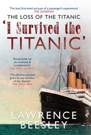 The Loss of the Titanic: I Survived the Titanic - 'I Survived the Titanic' ebook by Lawrence Beesley