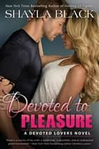 Devoted to Pleasure ebook by Shayla Black