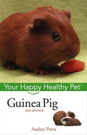 Guinea Pig: Your Happy Healthy Pet ebook by Pavia, Audrey