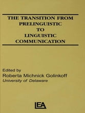 The Transition From Prelinguistic To Linguistic Communication ebook by