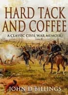Hard Tack and Coffee ebook by John D Billings