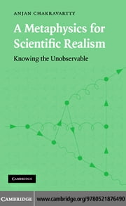 A Metaphysics for Scientific Realism ebook by Chakravartty,Anjan