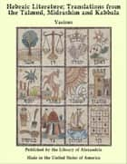 Hebraic Literature; Translations from the Talmud, Midrashim and Kabbala ebook by Various Authors