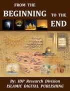 From the Beginning to the End ebook by IDP Research Division