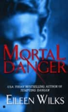 Mortal Danger ebook by Eileen Wilks