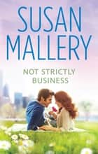 Not Strictly Business - 3 Book Box Set ebook by SUSAN MALLERY